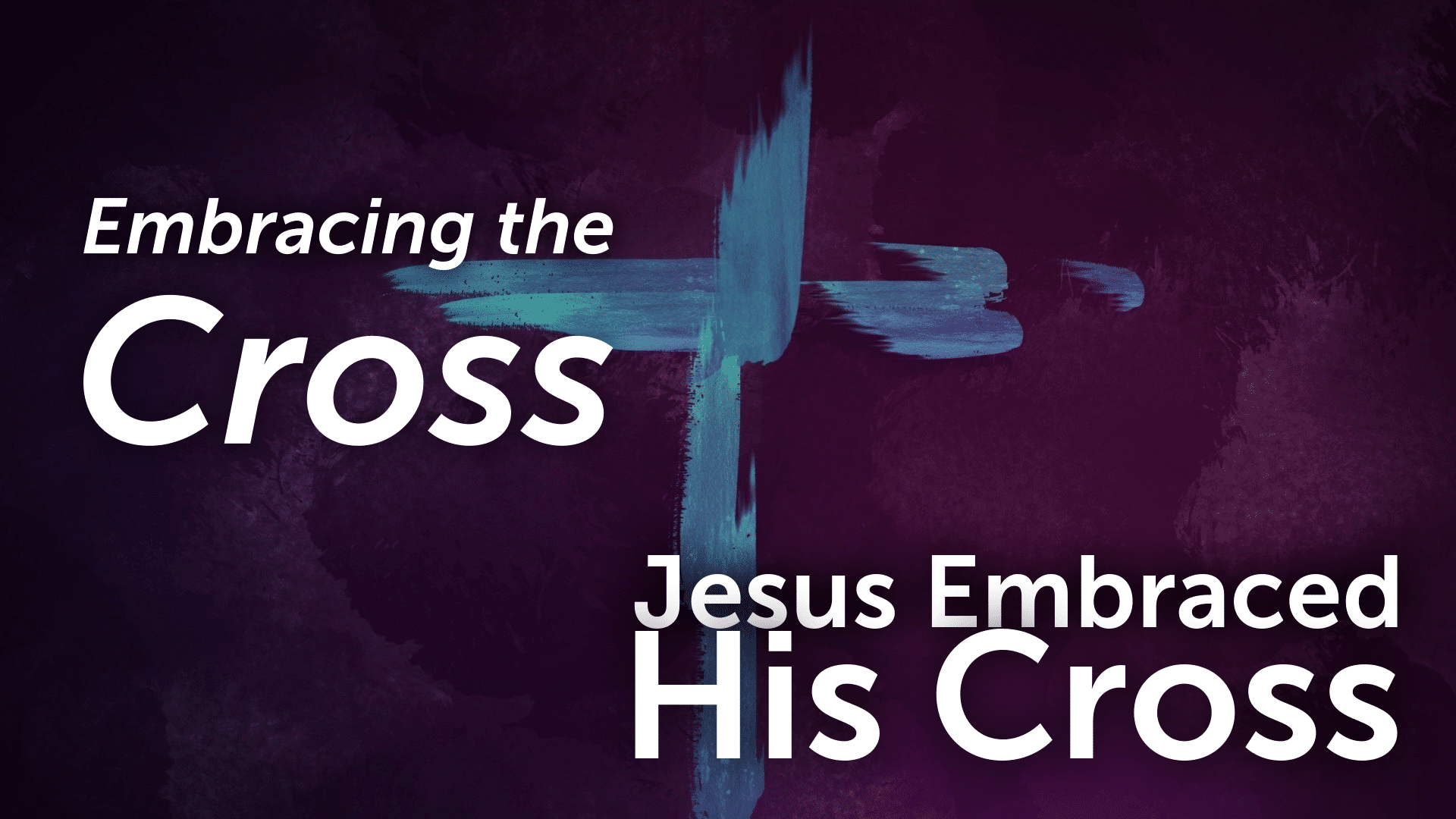 Embracing the Cross - Jesus Embraced His Cross