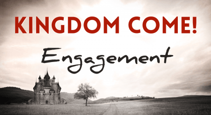 Kingdom Come – Engagement