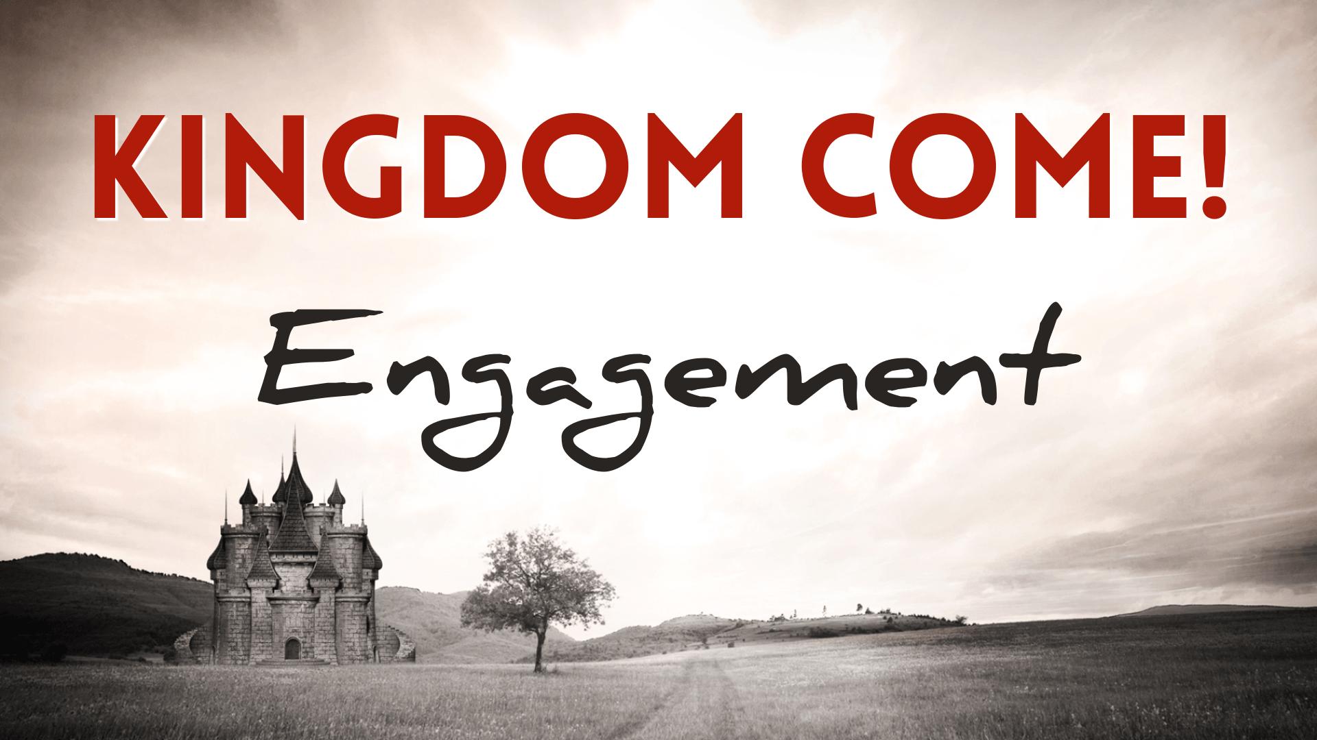 Kingdom Come - Engagement