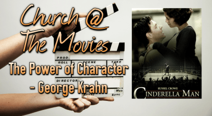 Church @ The Movies – Cinderella Man – The Power of Character